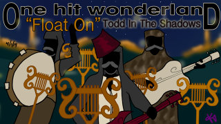 Todd in the Shadows: ONE HIT WONDERLAND: Float On