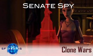 SF Debris: Clone Wars: Senate Spy