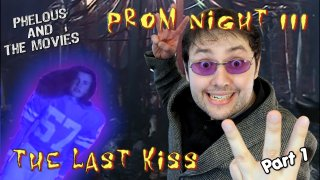 Phelous: Prom Night 3: The Last Kiss Part 1