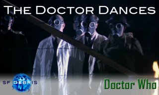 SF Debris: Doctor Who - The Doctor Dances