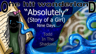 Todd in the Shadows: ONE HIT WONDERLAND: Absolutely (Story of a Girl) by Nine Days