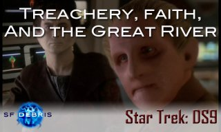SF Debris: DS9: Treachery, Faith, and the Great River