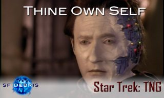 SF Debris: TNG: Thine Own Self