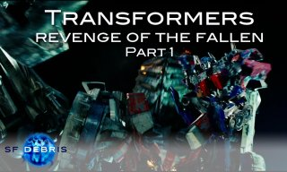 SF Debris: Transformers Revenge of the Fallen (1 of 2)