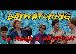 Obscurus Lupa Presents: Baywatching: We Need a Vacation