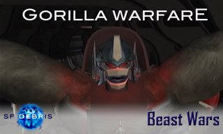 SF Debris: Beast Wars: Gorilla Warfare