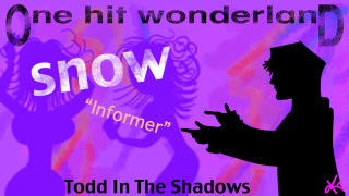 Todd in the Shadows: ONE HIT WONDERLAND: Informer by Snow