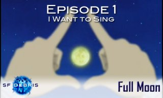 SF Debris: Full Moon Ep 1 (I Want To Sing)