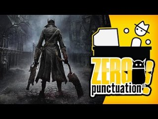 Zero Punctuation: Bloodborne - Bloodly Dark Souls