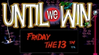 Until We Win: Friday the 13th